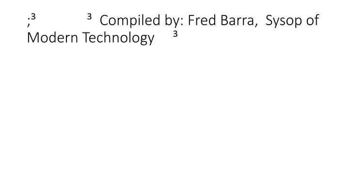 ;                Compiled by: Fred Barra,  Sysop of Modern Technology