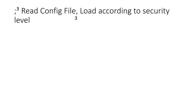 ; Read Config File, Load according to security level