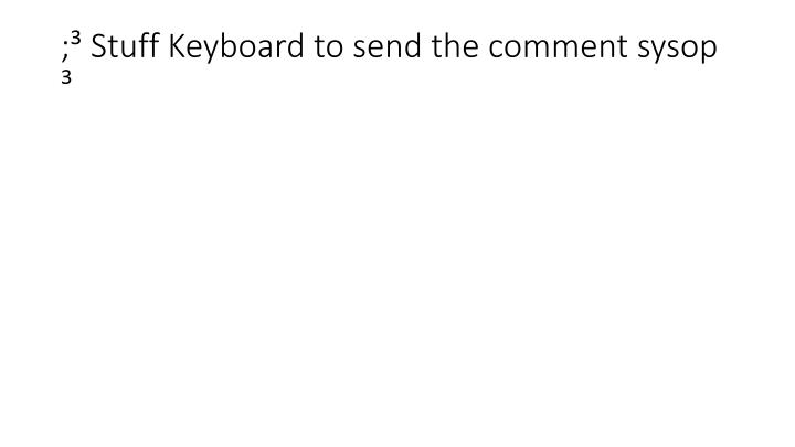 ; Stuff Keyboard to send the comment sysop