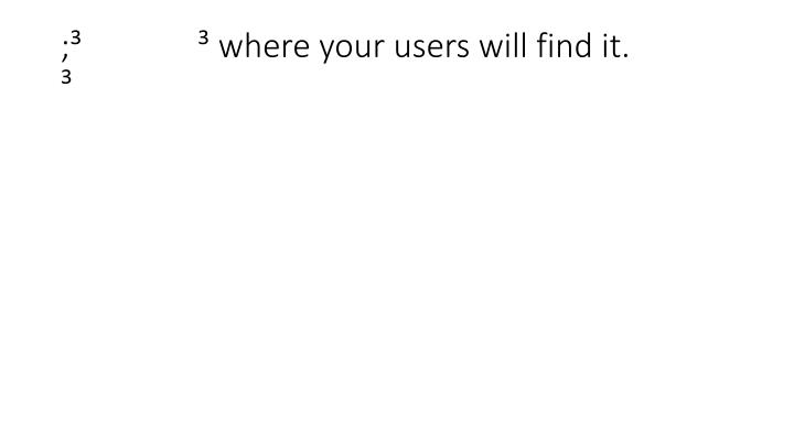 ;               where your users will find it.