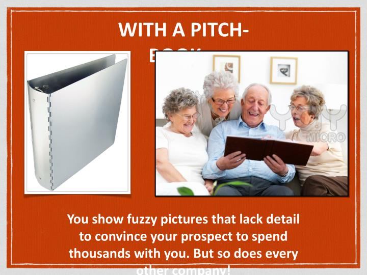 WITH A PITCH-BOOK...