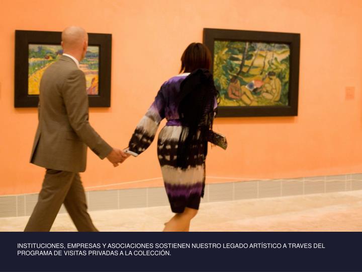INSTITUCIONES, EMPRESAS Y ASOCIACIONES SOSTIENEN NUESTRO LEGADO ARTÍSTICO A TRAVES DEL PROGRAMA DE VISITAS PRIVADAS A LA COLECCIÓN.
