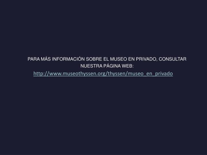 PARA MÁS INFORMACIÓN SOBRE EL MUSEO EN PRIVADO, CONSULTAR NUESTRA PÁGINA WEB: