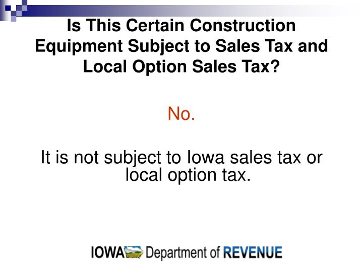 Is This Certain Construction Equipment Subject to Sales Tax and Local Option Sales Tax?