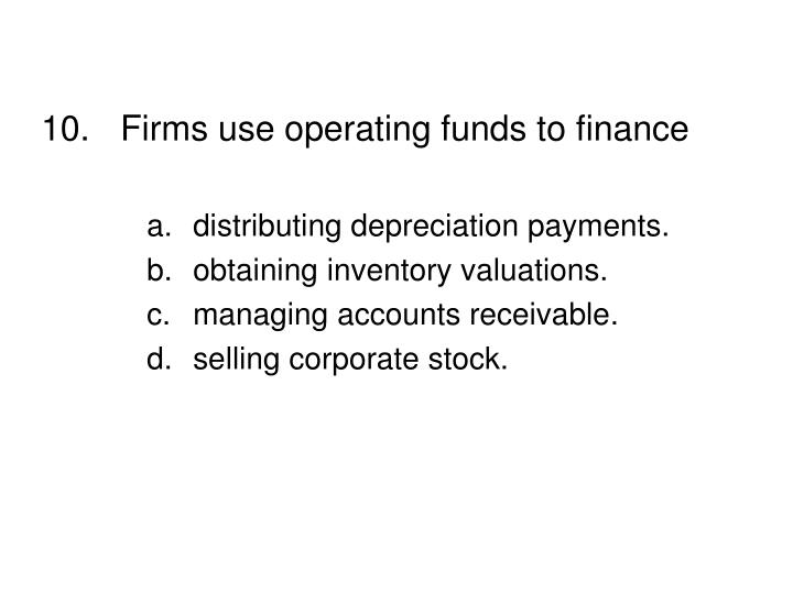 10.Firms use operating funds to finance