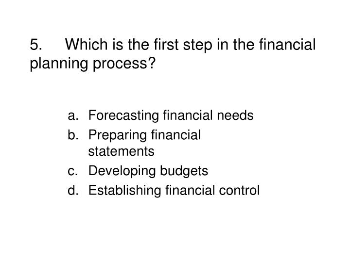 5.Which is the first step in the financial planning process?