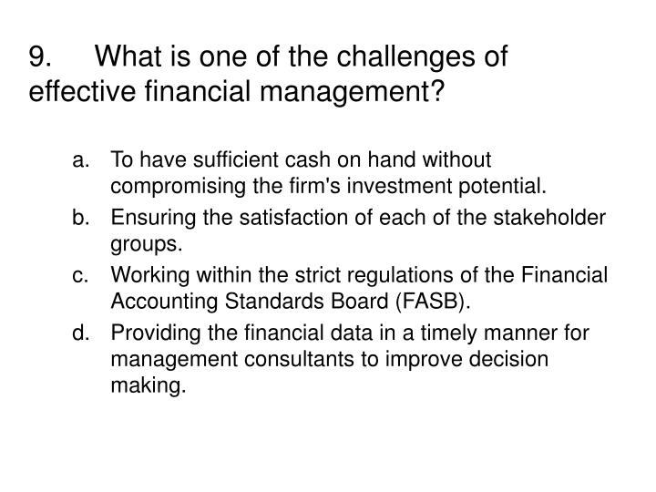 9.What is one of the challenges of effective financial management?