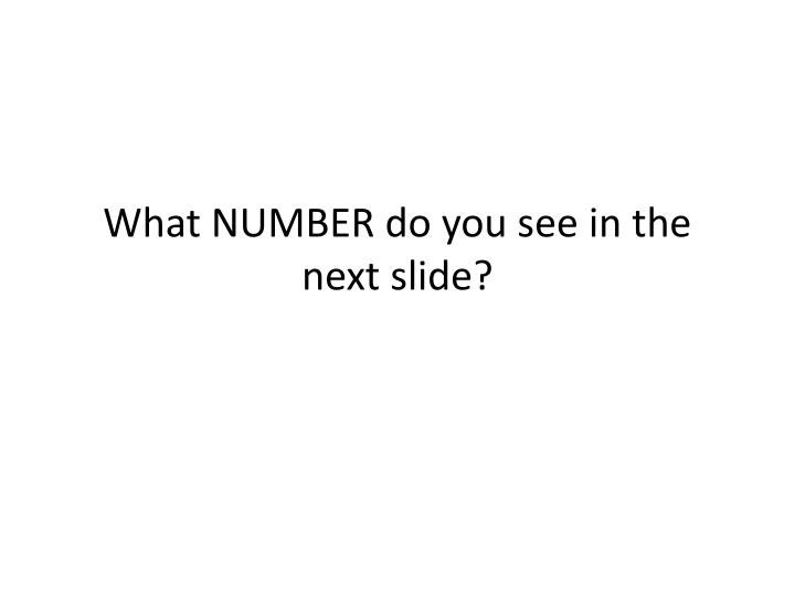 What NUMBER do you see in the next slide?