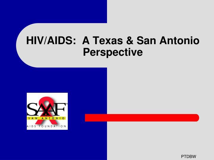 HIV/AIDS:  A Texas & San Antonio Perspective