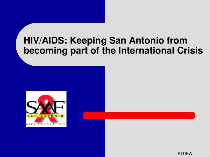 HIV/AIDS: Keeping San Antonio from becoming part of the International Crisis
