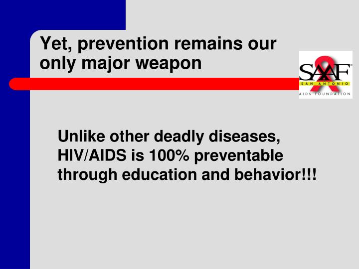 Yet, prevention remains our only major weapon