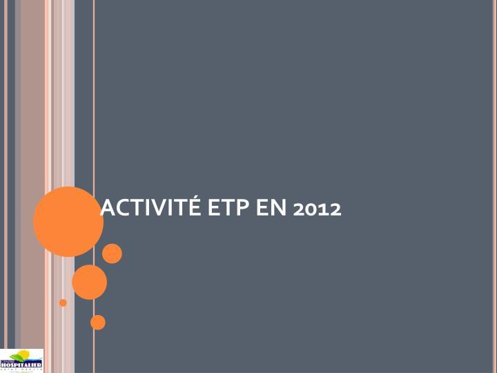 ACTIVITÉ ETP EN 2012