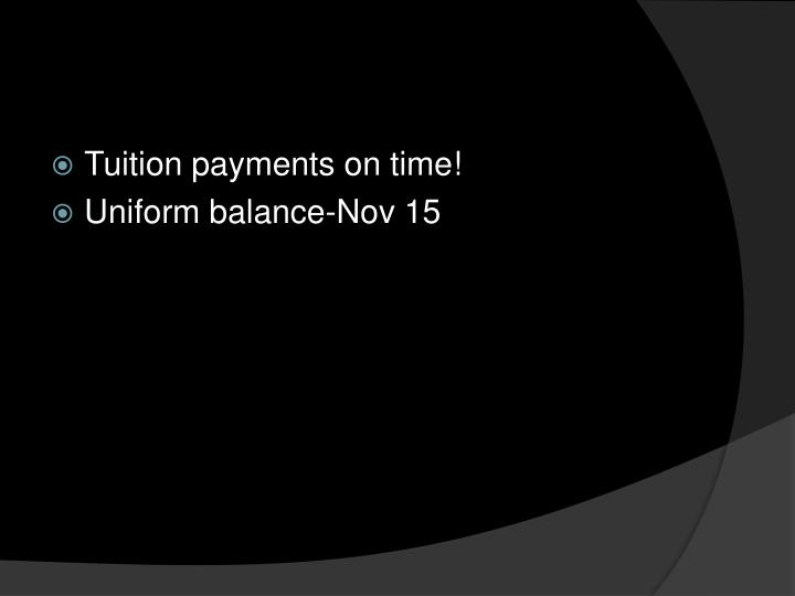 Tuition payments on time!
