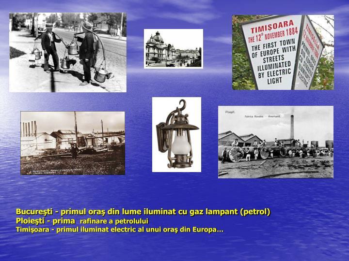 Bucureşti - primul oraş din lume iluminat cu gaz lampant (petrol)