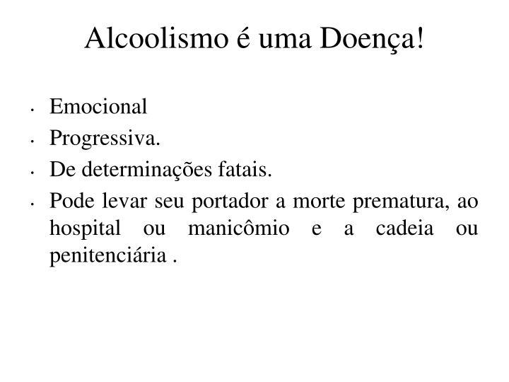 Alcoolismo é uma Doença!