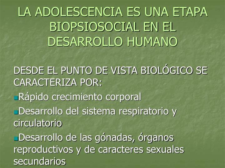 LA ADOLESCENCIA ES UNA ETAPA BIOPSIOSOCIAL EN EL DESARROLLO HUMANO