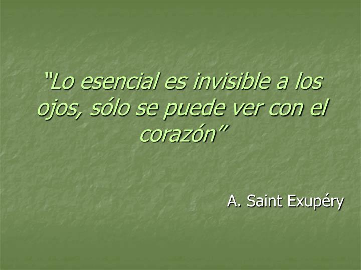 """""""Lo esencial es invisible a los ojos, sólo se puede ver con el corazón"""""""