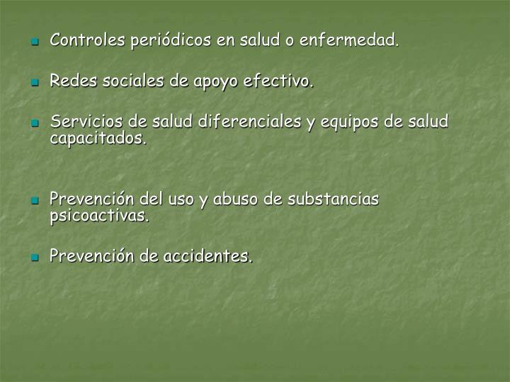 Controles periódicos en salud o enfermedad.