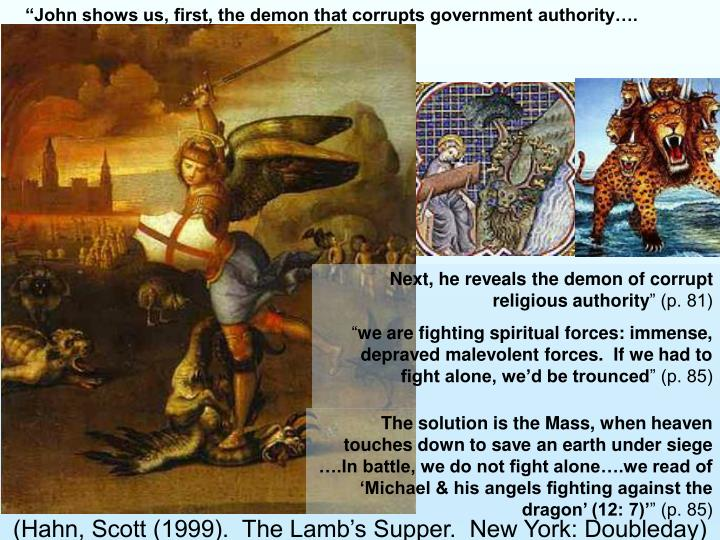 """John shows us, first, the demon that corrupts government authority…."