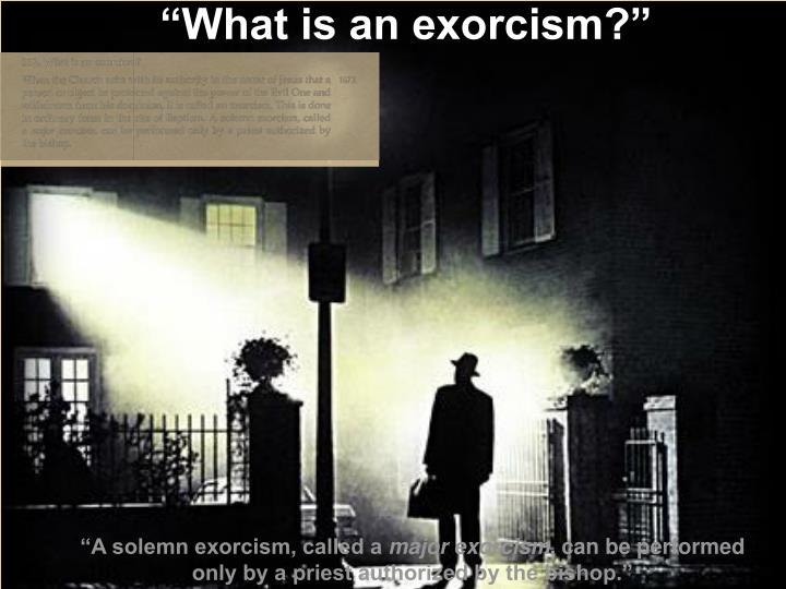 """What is an exorcism?"""