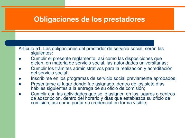 Artículo 51. Las obligaciones del prestador de servicio social, serán las siguientes: