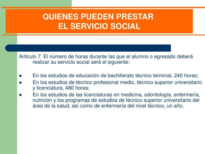 Artículo 7. El número de horas durante las que el alumno o egresado deberá realizar su servicio social será el siguiente: