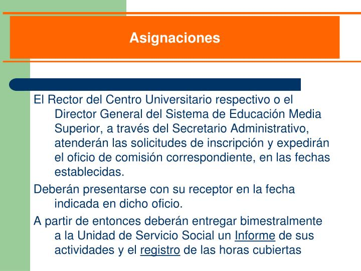 El Rector del Centro Universitario respectivo o el Director General del Sistema de Educación Media Superior, a través del Secretario Administrativo, atenderán las solicitudes de inscripción y expedirán el oficio de comisión correspondiente, en las fechas establecidas.