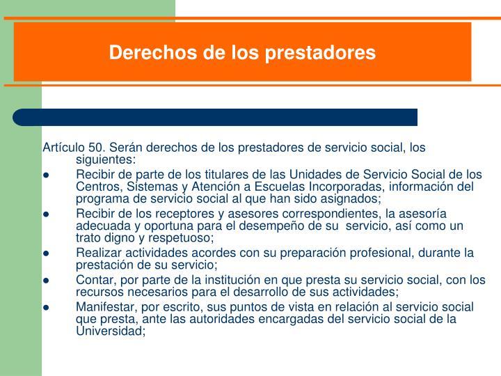 Artículo 50. Serán derechos de los prestadores de servicio social, los siguientes: