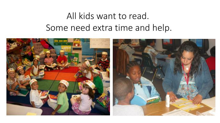 All kids want to read some need extra time and help