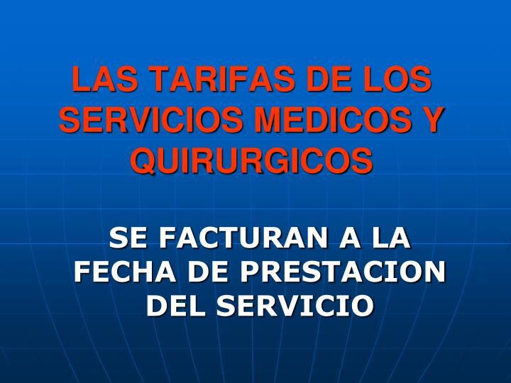 LAS TARIFAS DE LOS SERVICIOS MEDICOS Y QUIRURGICOS