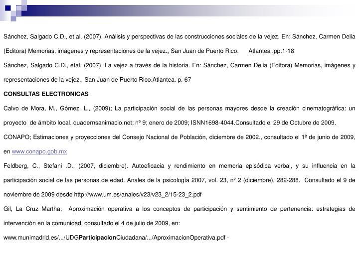 Sánchez, Salgado C.D., et.al. (2007). Análisis y perspectivas de las construcciones sociales de la vejez. En: Sánchez, Carmen Delia (Editora) Memorias, imágenes y representaciones de la vejez., San Juan de Puerto Rico.      Atlantea .pp.1-18