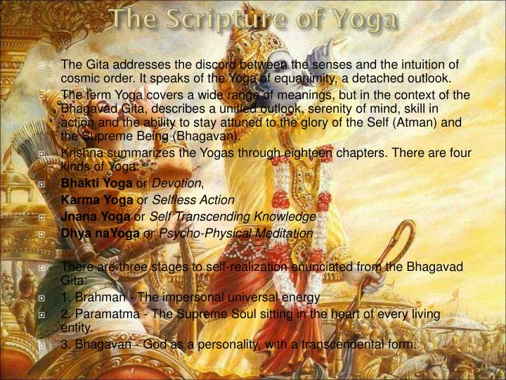 The Gita addresses the discord between the senses and the intuition of cosmic order. It speaks of the Yoga of equanimity, a detached outlook.