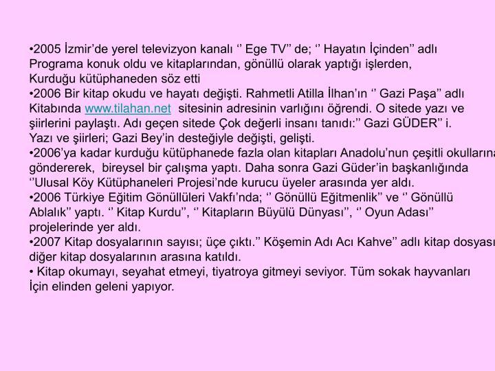 2005 İzmir'de yerel televizyon kanalı '' Ege TV'' de; '' Hayatın İçinden'' adlı