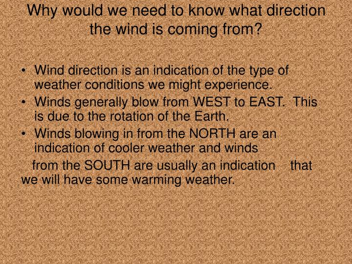 Why would we need to know what direction the wind is coming from?