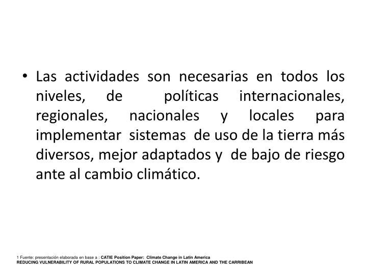 Las actividades son necesarias en todos los niveles, de  políticas internacionales, regionales, nacionales y locales para implementar  sistemas  de uso de la tierra más diversos, mejor adaptados y  de bajo de riesgo ante al cambio climático.