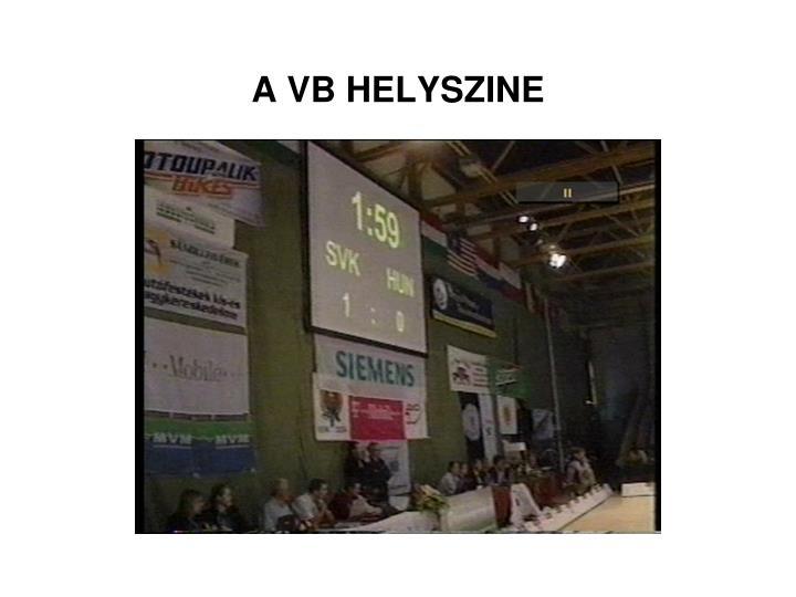 A VB HELYSZINE