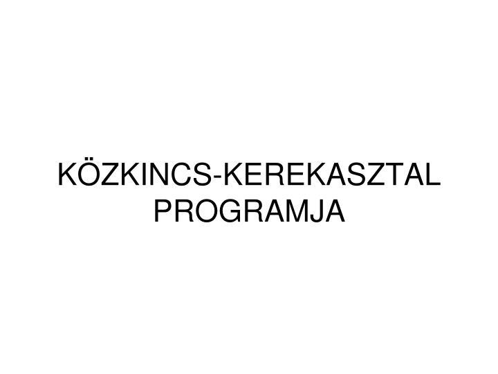 KÖZKINCS-KEREKASZTAL PROGRAMJA