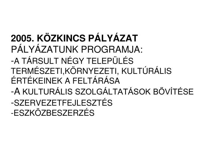2005. KÖZKINCS PÁLYÁZAT