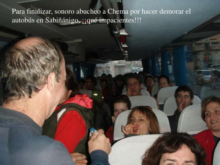 Para finalizar, sonoro abucheo a Chema por hacer demorar el autobús en Sabiñánigo, ¡¡qué impacientes!!!