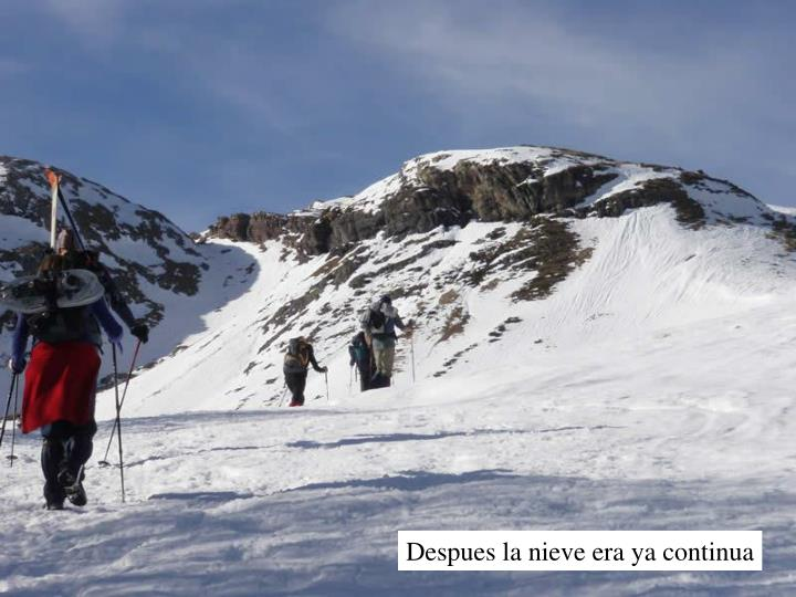 Despues la nieve era ya continua