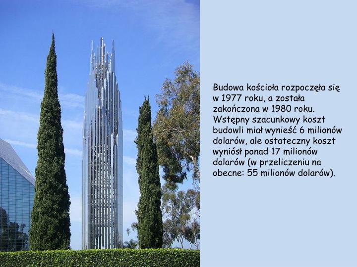 Budowa kościoła rozpoczęła się w 1977 roku, a została zakończona w 1980 roku. Wstępny szacunkowy koszt budowli miał wynieść 6 milionów dolarów, ale ostateczny koszt wyniósł ponad 17 milionów dolarów (w przeliczeniu na obecne: 55 milionów dolarów).
