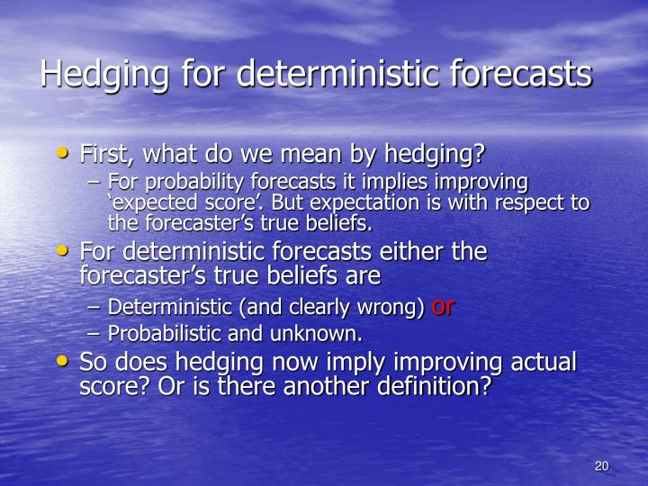 Hedging for deterministic forecasts