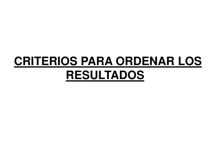 CRITERIOS PARA ORDENAR LOS RESULTADOS