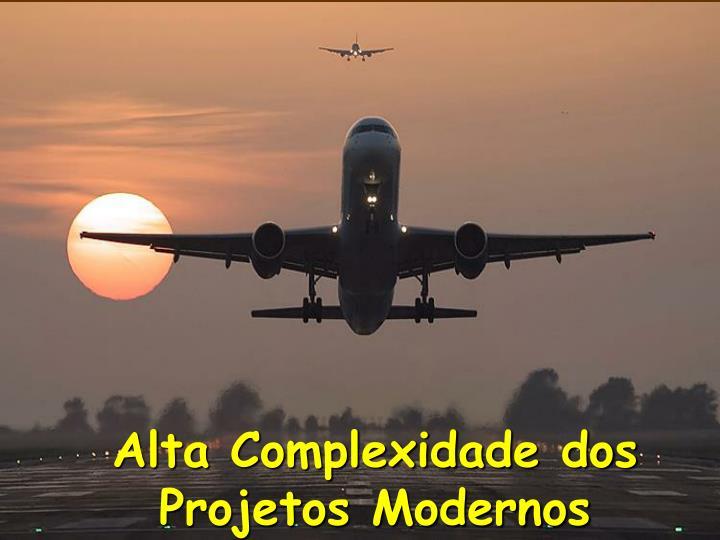 Alta Complexidade dos Projetos Modernos