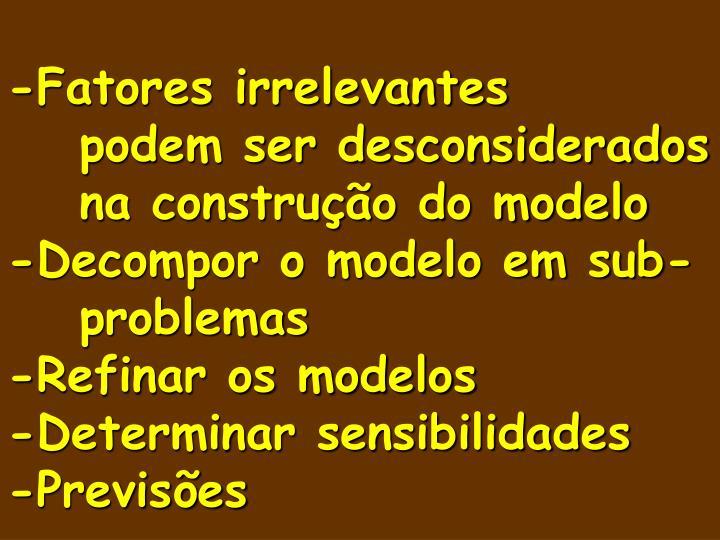 -Fatores irrelevantes podem ser desconsiderados na construção do modelo