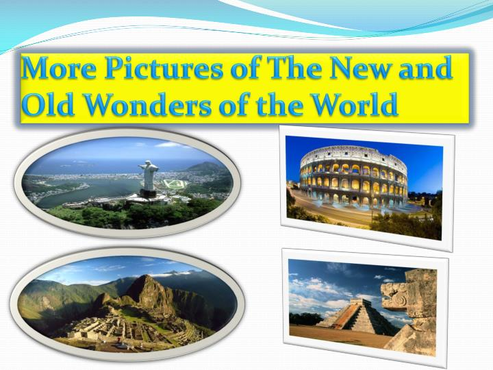 More Pictures of The New and Old Wonders of the World