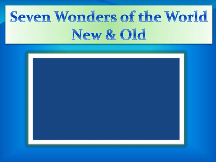 Seven Wonders of the World New & Old