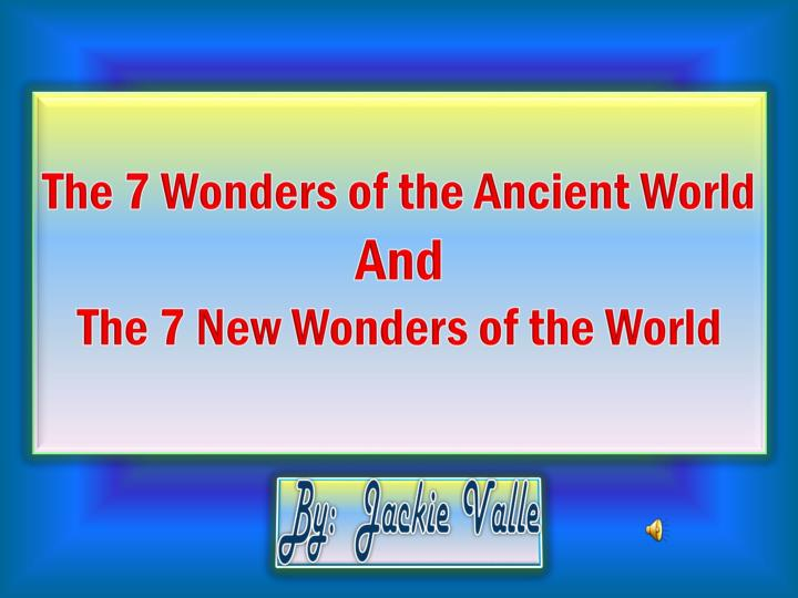 The 7 wonders of the ancient world and the 7 new wonders of the world
