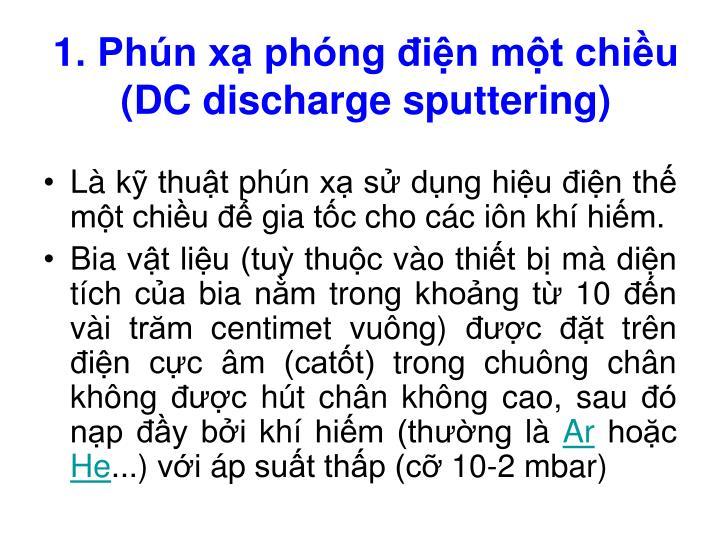 1. Phún xạ phóng điện một chiều (DC discharge sputtering)