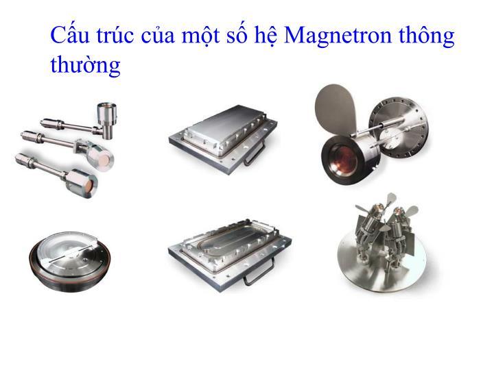Cấu trúc của một số hệ Magnetron thông thường
